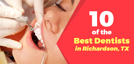 10 of the Best Dentists in Richardson, TX
