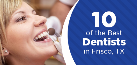 10 of the Best Dentists in Frisco, TX